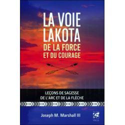 La voie Lakota de la Force et du Courage - Leçons de sagesse de l'arc et de la flèche