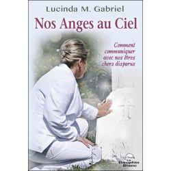 Nos Anges au Ciel - Comment communiquer avec nos êtres chers disparus