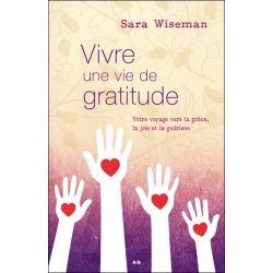 Vivre une vie de gratitude - Votre voyage vers la grâce, la joie et la guérison